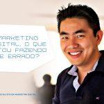 Marketing Digital: o que eu estou fazendo de errado?